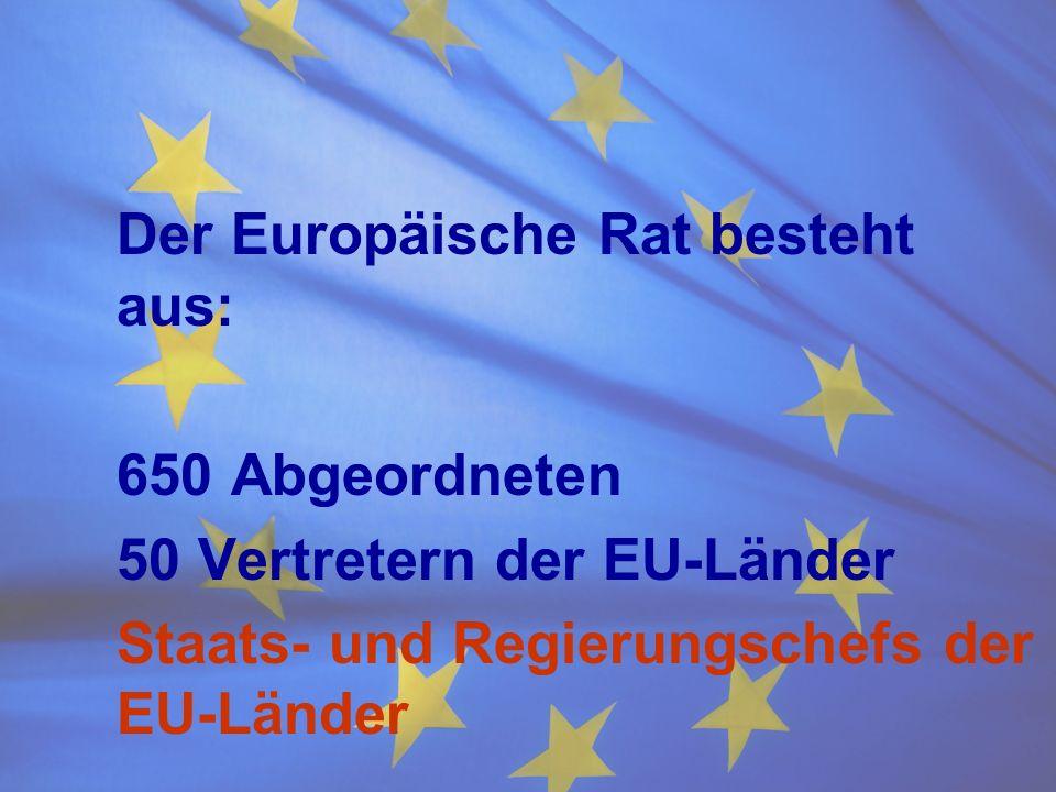 Der Europäische Rat besteht aus: