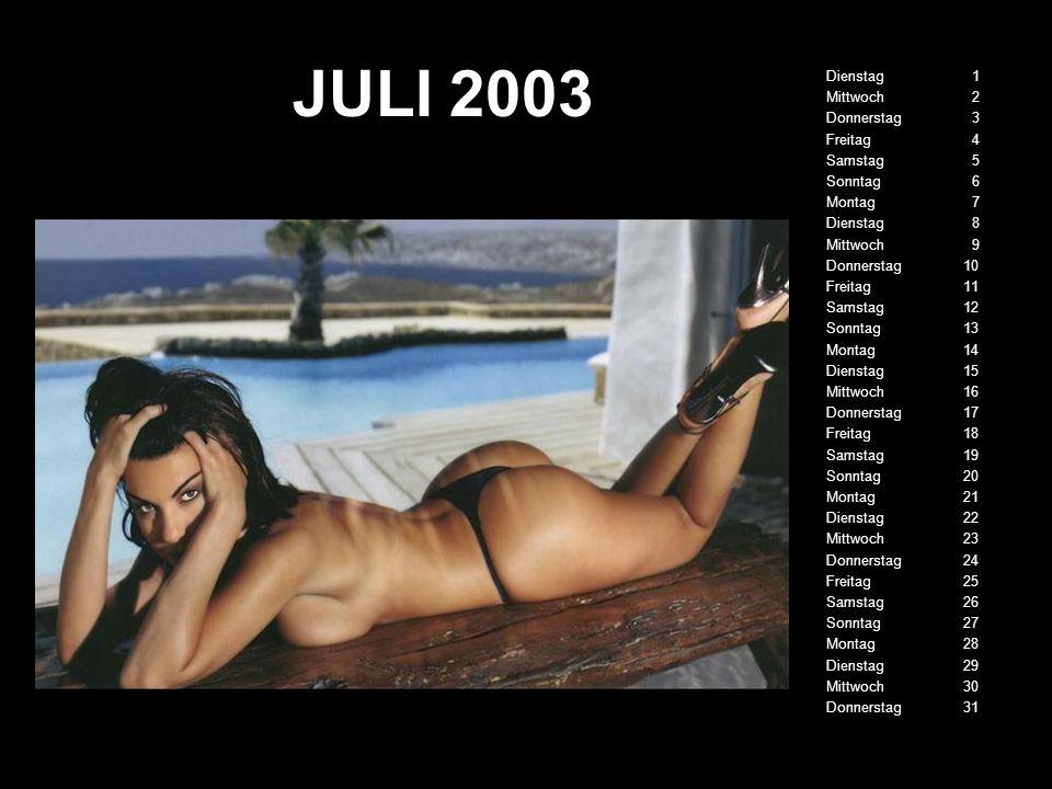 JULI 2003 Dienstag 1 Mittwoch 2 Donnerstag 3 Freitag 4 Samstag 5