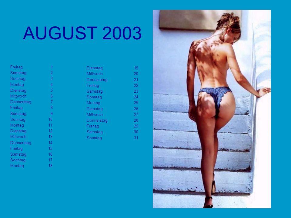 AUGUST 2003 Dienstag 19 Freitag 1 Mittwoch 20 Samstag 2 Donnerstag 21