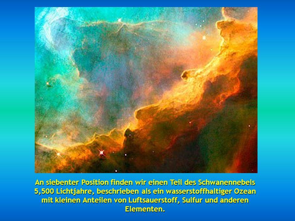 An siebenter Position finden wir einen Teil des Schwanennebels 5,500 Lichtjahre, beschrieben als ein wasserstoffhaltiger Ozean mit kleinen Anteilen von Luftsauerstoff, Sulfur und anderen Elementen.