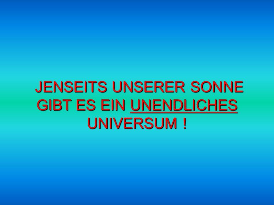 JENSEITS UNSERER SONNE GIBT ES EIN UNENDLICHES UNIVERSUM !