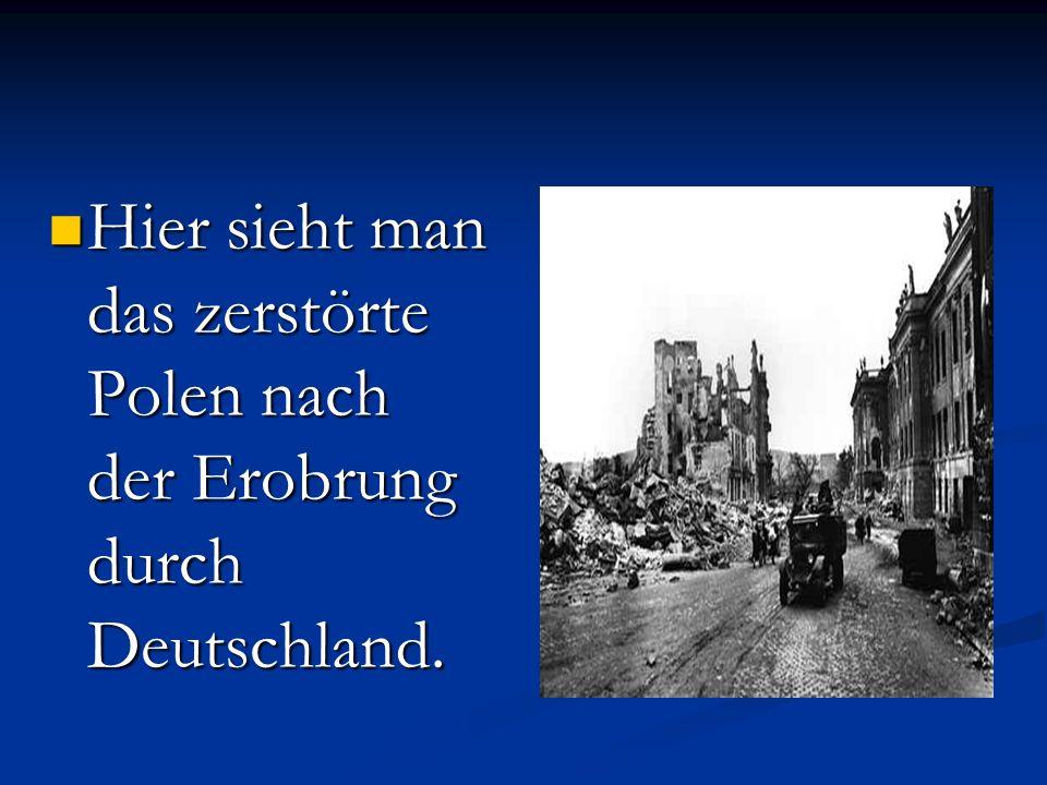 Hier sieht man das zerstörte Polen nach der Erobrung durch Deutschland.
