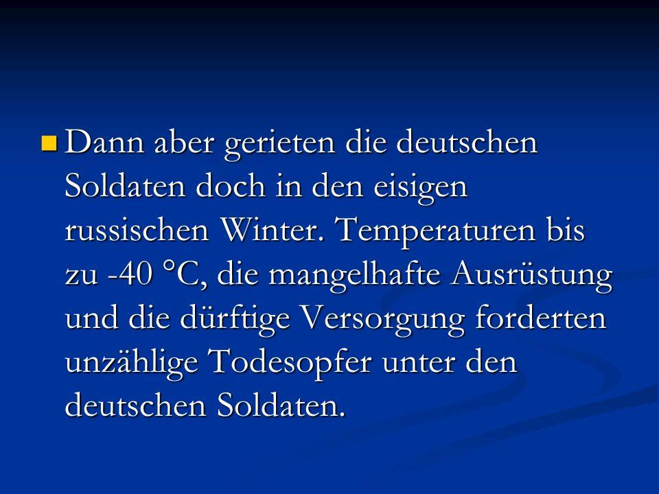 Dann aber gerieten die deutschen Soldaten doch in den eisigen russischen Winter.