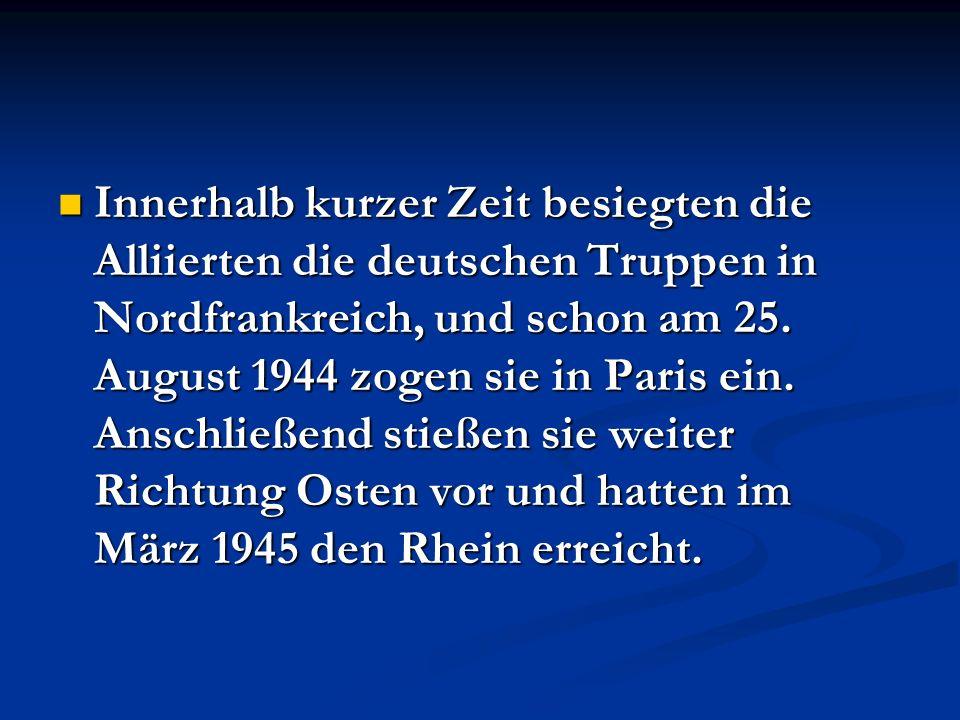 Innerhalb kurzer Zeit besiegten die Alliierten die deutschen Truppen in Nordfrankreich, und schon am 25.