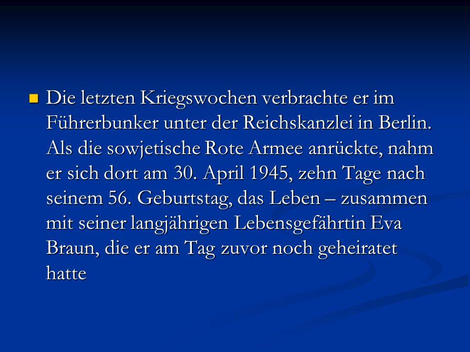 Die letzten Kriegswochen verbrachte er im Führerbunker unter der Reichskanzlei in Berlin.