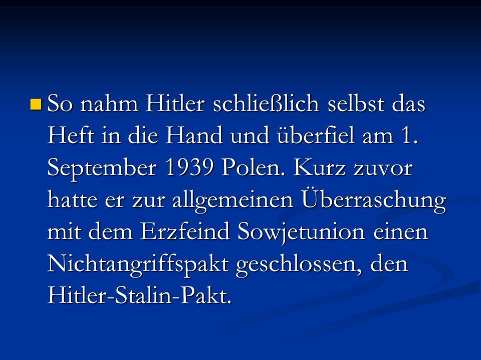 So nahm Hitler schließlich selbst das Heft in die Hand und überfiel am 1.