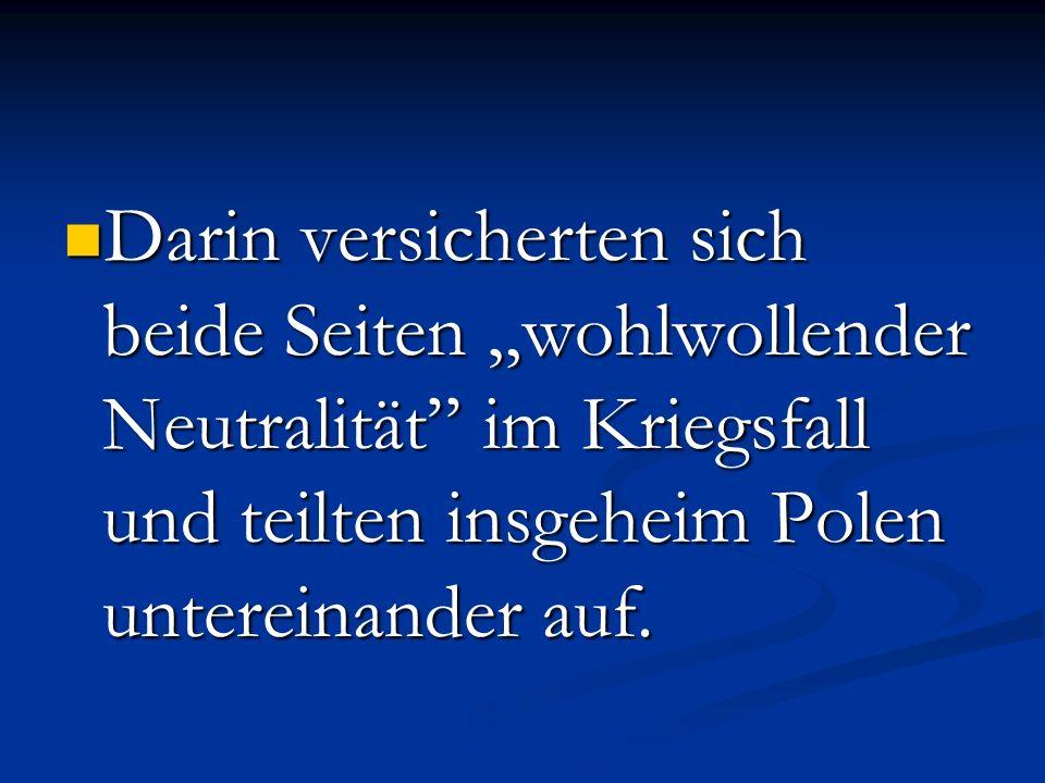 """Darin versicherten sich beide Seiten """"wohlwollender Neutralität im Kriegsfall und teilten insgeheim Polen untereinander auf."""
