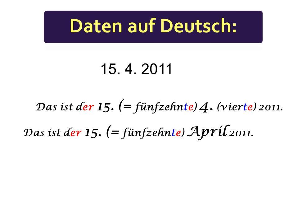 Daten auf Deutsch: 15. 4. 2011. Das ist der 15.
