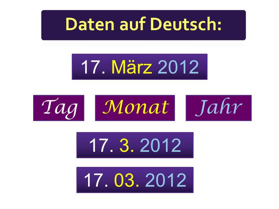 Daten auf Deutsch: 17. März 2012 Tag Monat Jahr 17. 3. 2012
