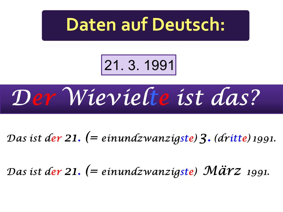 Der Wievielte ist das Daten auf Deutsch: 21. 3. 1991