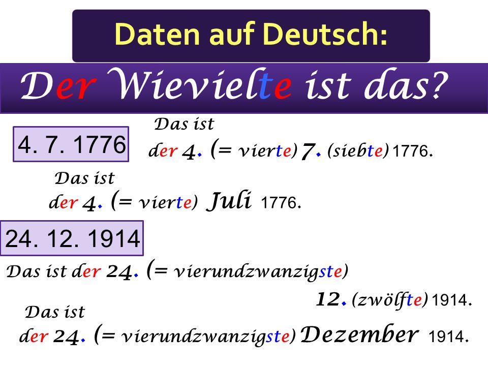 Der Wievielte ist das Daten auf Deutsch: 4. 7. 1776 24. 12. 1914