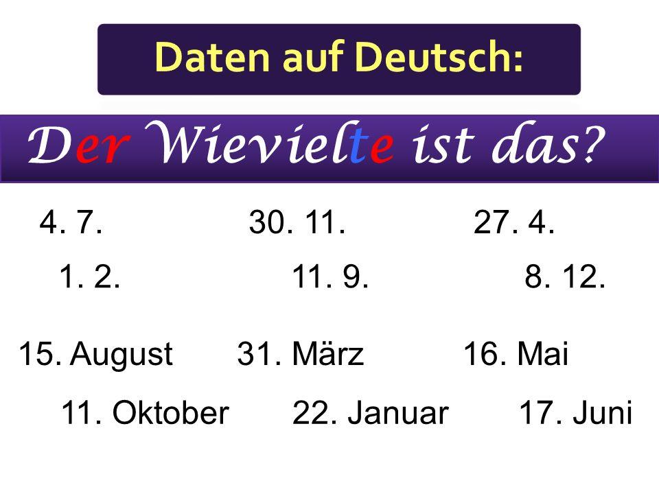 Der Wievielte ist das Daten auf Deutsch: 4. 7. 30. 11. 27. 4. 1. 2.