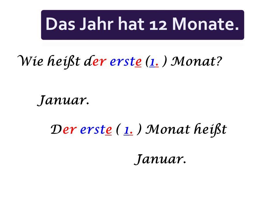 Das Jahr hat 12 Monate. Wie heißt der erste (1. ) Monat Januar.