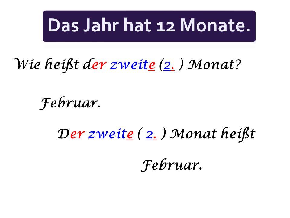 Das Jahr hat 12 Monate. Wie heißt der zweite (2. ) Monat Februar.