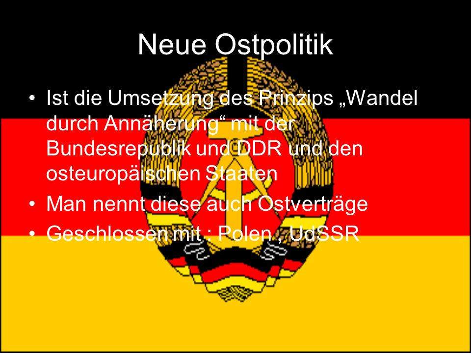 """Neue Ostpolitik Ist die Umsetzung des Prinzips """"Wandel durch Annäherung mit der Bundesrepublik und DDR und den osteuropäischen Staaten."""