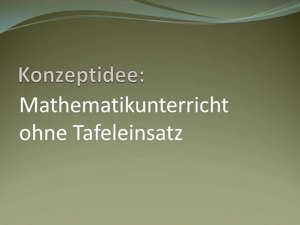 Konzeptidee: Mathematikunterricht ohne Tafeleinsatz