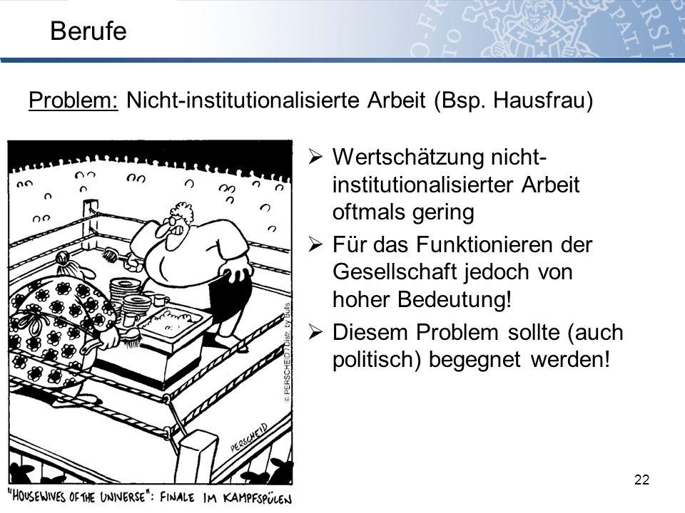 Berufe Problem: Nicht-institutionalisierte Arbeit (Bsp. Hausfrau)