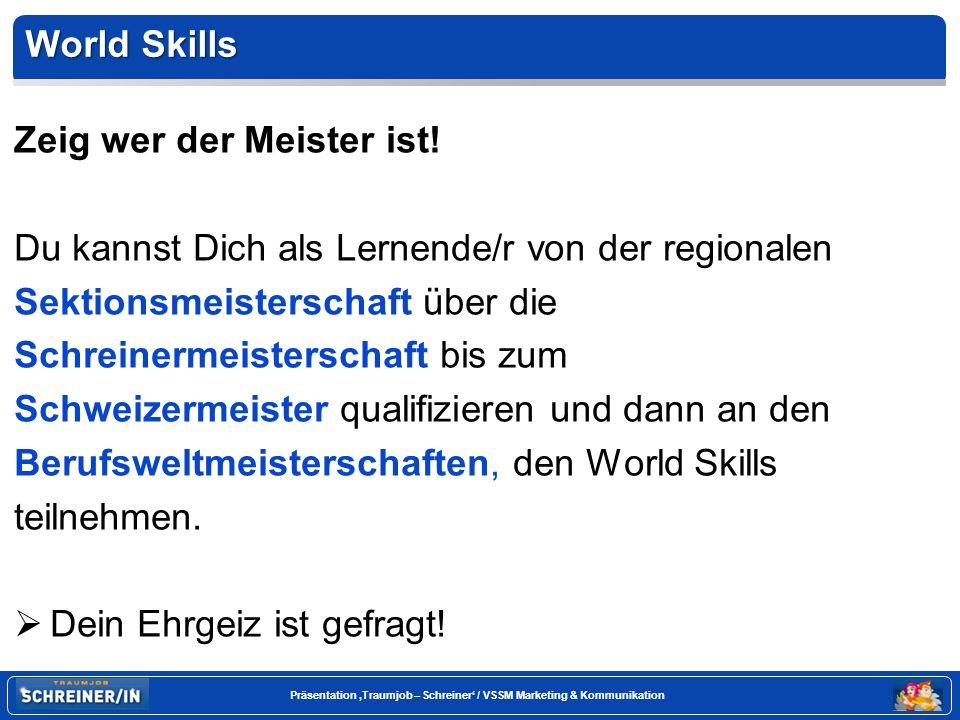 World Skills Zeig wer der Meister ist! Du kannst Dich als Lernende/r von der regionalen. Sektionsmeisterschaft über die.