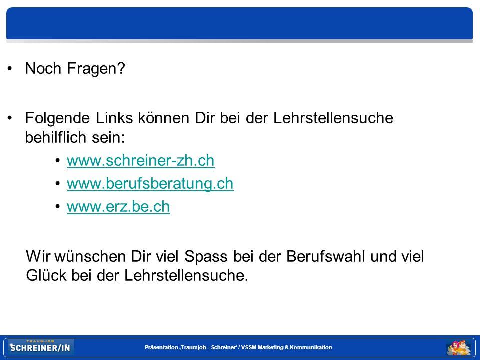 Noch Fragen Folgende Links können Dir bei der Lehrstellensuche behilflich sein: www.schreiner-zh.ch.