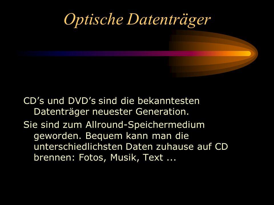 Optische Datenträger CD's und DVD's sind die bekanntesten Datenträger neuester Generation.