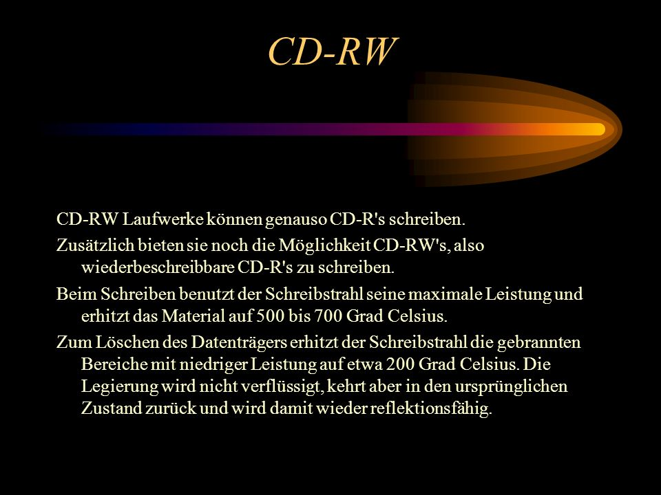 CD-RW CD-RW Laufwerke können genauso CD-R s schreiben.