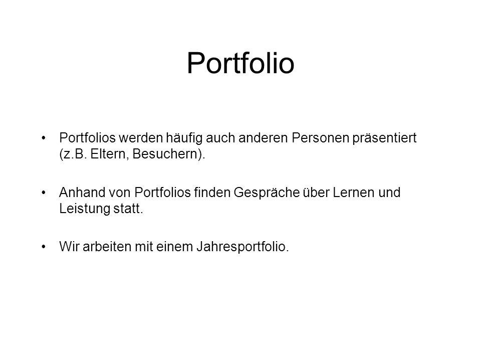 Portfolio Portfolios werden häufig auch anderen Personen präsentiert (z.B. Eltern, Besuchern).
