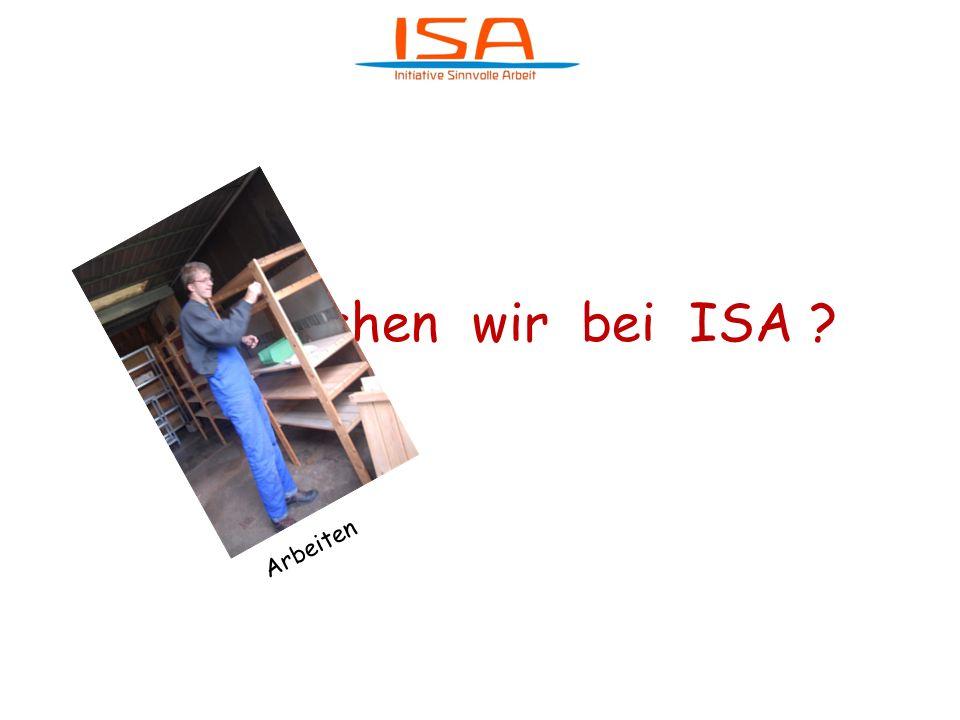 Was machen wir bei ISA Arbeiten