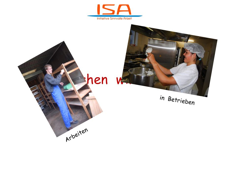 Was machen wir bei ISA in Betrieben Arbeiten