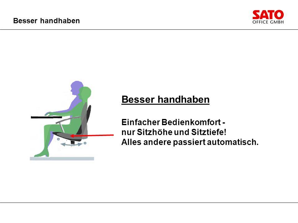 Besser handhaben Einfacher Bedienkomfort - nur Sitzhöhe und Sitztiefe!