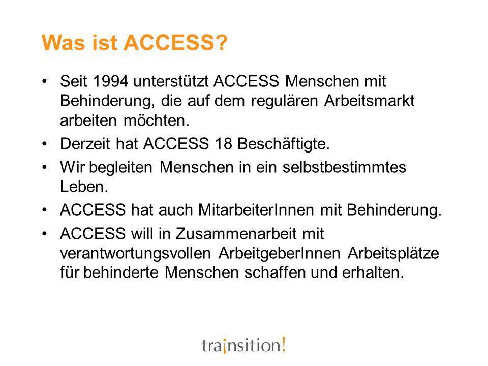 Was ist ACCESS Seit 1994 unterstützt ACCESS Menschen mit Behinderung, die auf dem regulären Arbeitsmarkt arbeiten möchten.