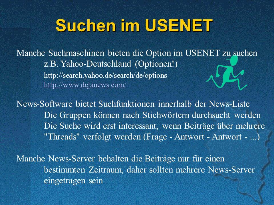 Suchen im USENET Manche Suchmaschinen bieten die Option im USENET zu suchen. z.B. Yahoo-Deutschland (Optionen!)
