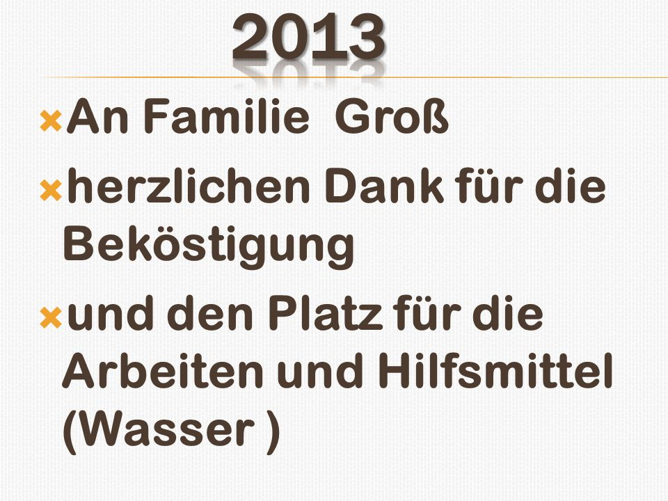 2013 An Familie Groß herzlichen Dank für die Beköstigung