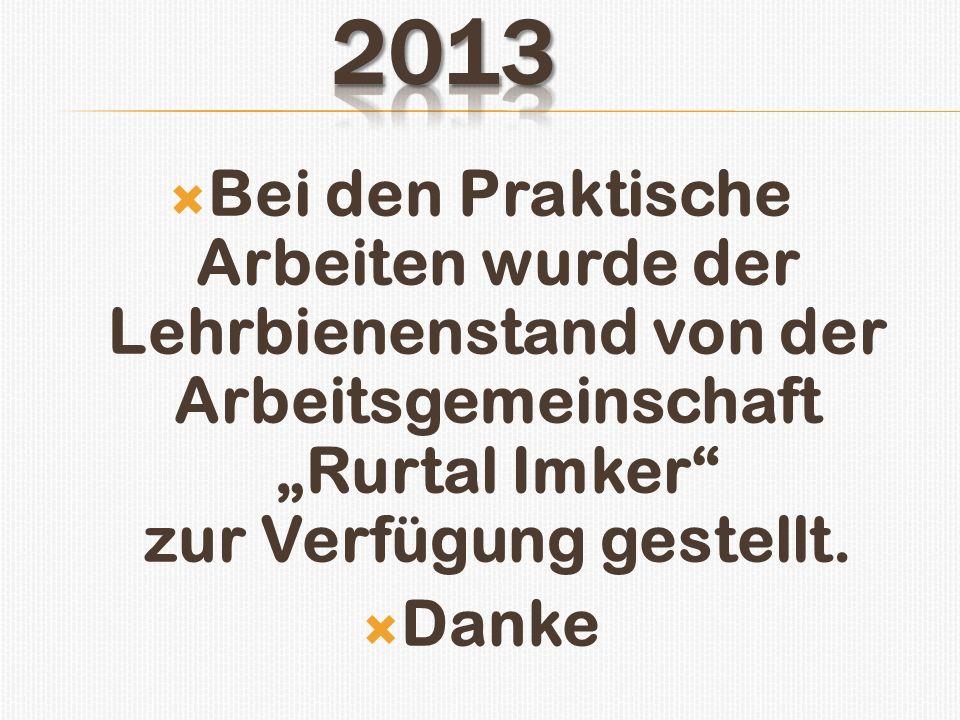 """2013 Bei den Praktische Arbeiten wurde der Lehrbienenstand von der Arbeitsgemeinschaft """"Rurtal Imker zur Verfügung gestellt."""