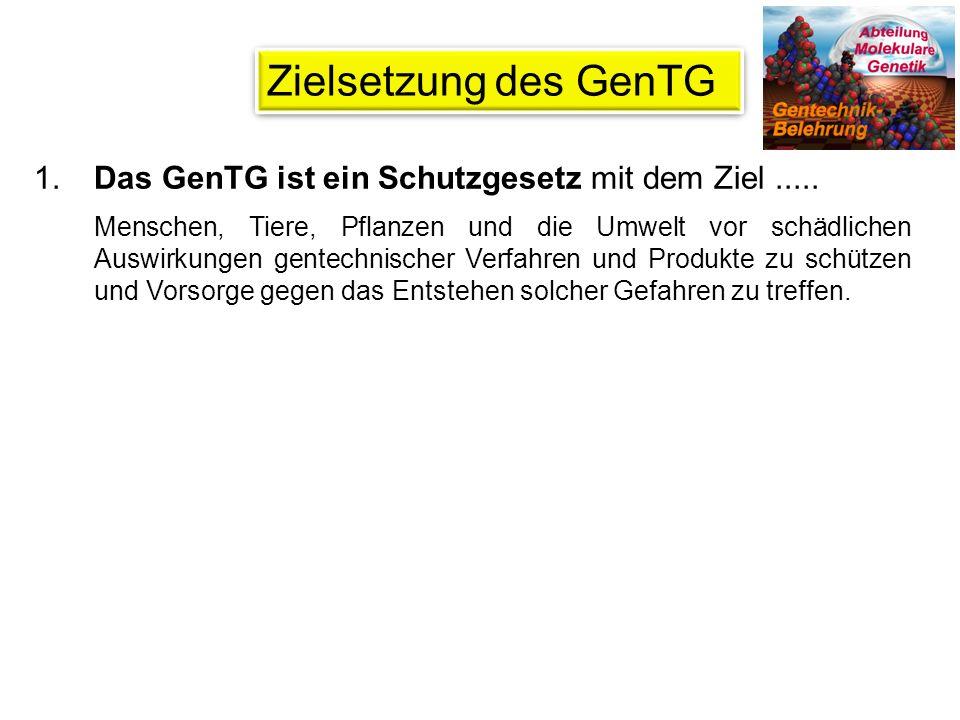 1. Das GenTG ist ein Schutzgesetz mit dem Ziel .....