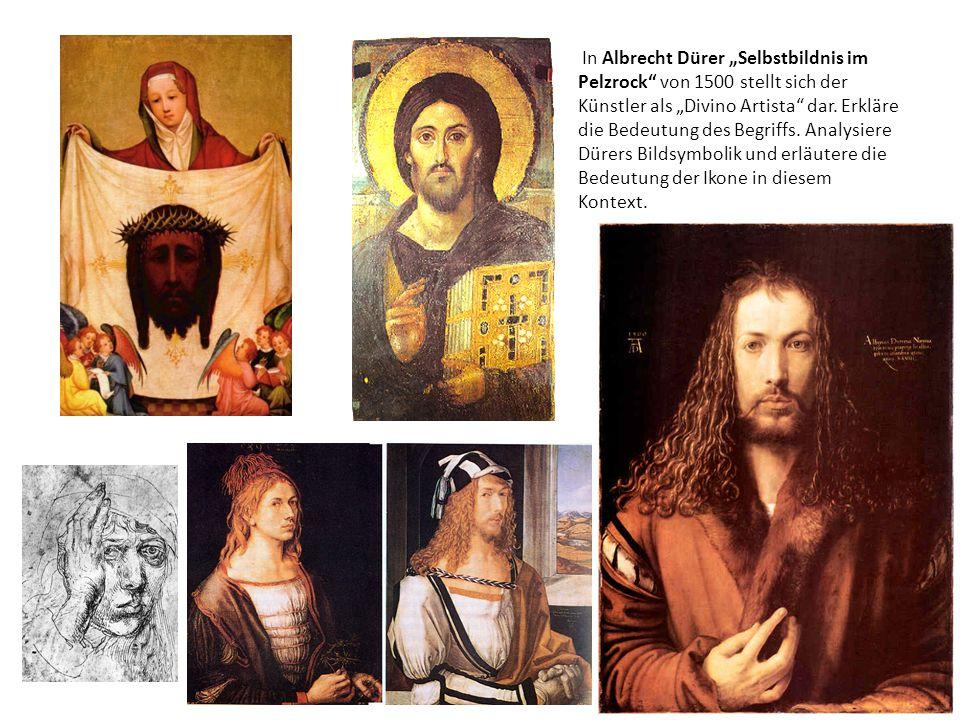 """In Albrecht Dürer """"Selbstbildnis im Pelzrock von 1500 stellt sich der Künstler als """"Divino Artista dar."""