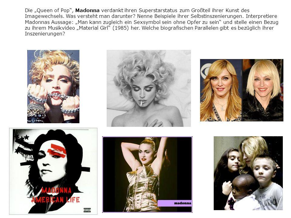 """Die """"Queen of Pop , Madonna verdankt ihren Superstarstatus zum Großteil ihrer Kunst des Imagewechsels."""