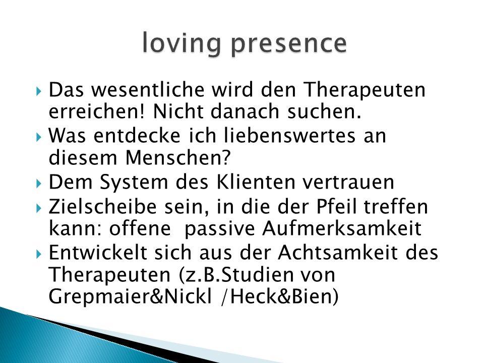 Das wesentliche wird den Therapeuten erreichen! Nicht danach suchen.