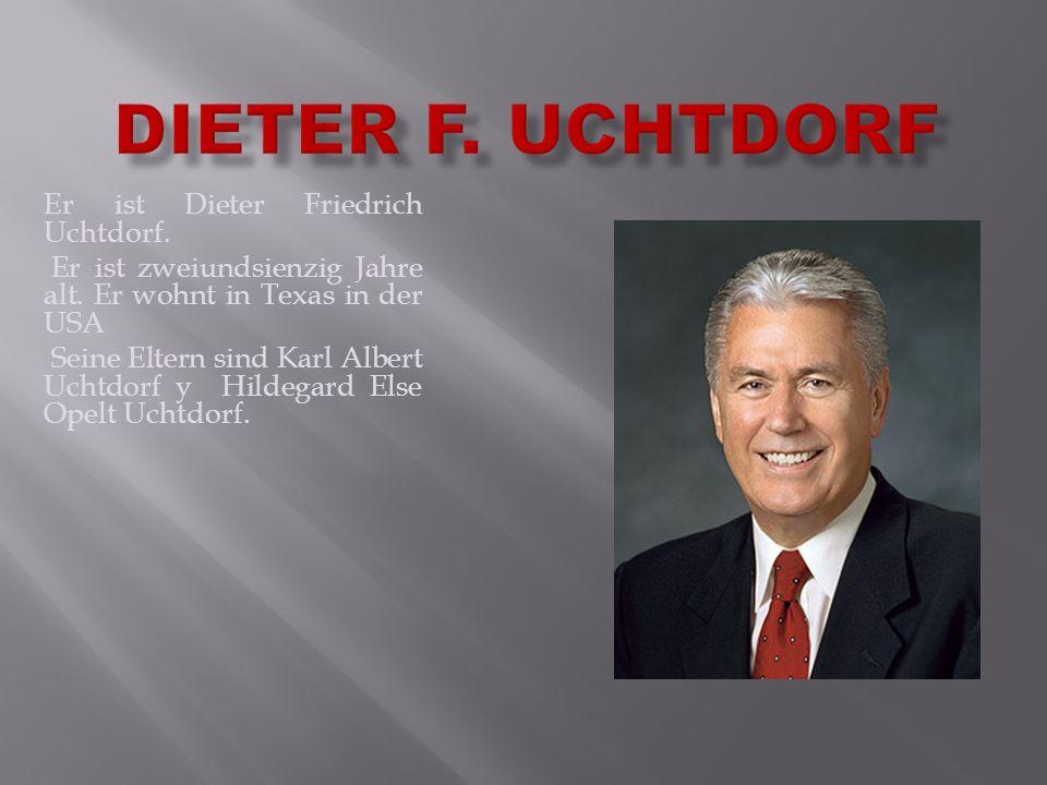 DIETER F. UCHTDORF Er ist Dieter Friedrich Uchtdorf.