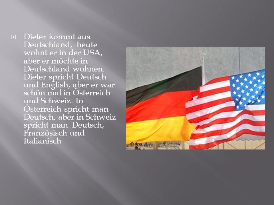 Dieter kommt aus Deutschland, heute wohnt er in der USA, aber er möchte in Deutschland wohnen.