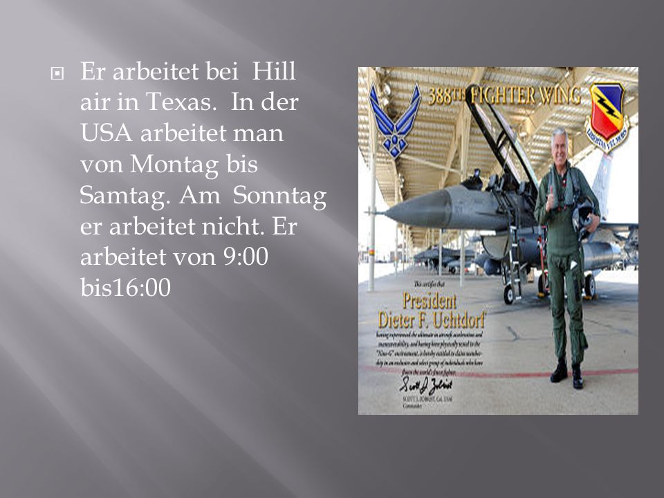 Er arbeitet bei Hill air in Texas