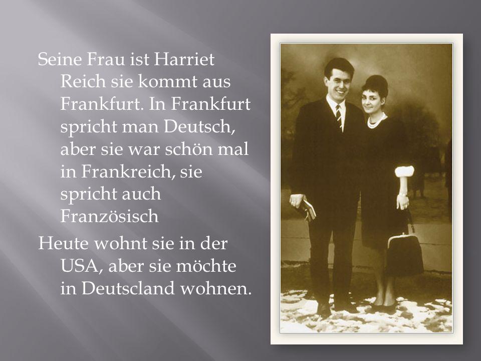 Seine Frau ist Harriet Reich sie kommt aus Frankfurt
