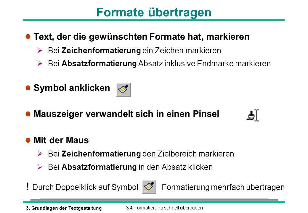 Formate übertragen ! Text, der die gewünschten Formate hat, markieren