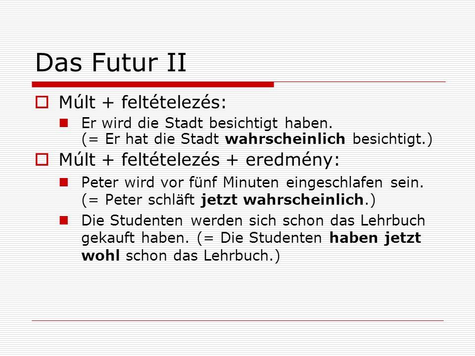 Das Futur II Múlt + feltételezés: Múlt + feltételezés + eredmény: