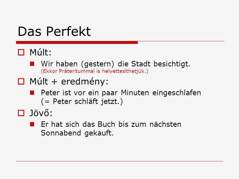 Das Perfekt Múlt: Múlt + eredmény: Jövő: