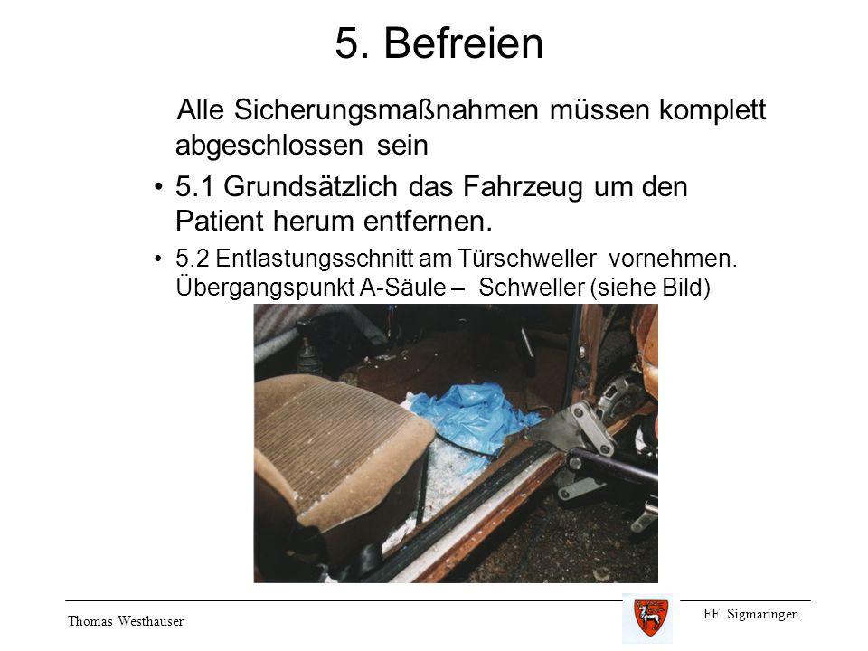 5. Befreien Alle Sicherungsmaßnahmen müssen komplett abgeschlossen sein. 5.1 Grundsätzlich das Fahrzeug um den Patient herum entfernen.