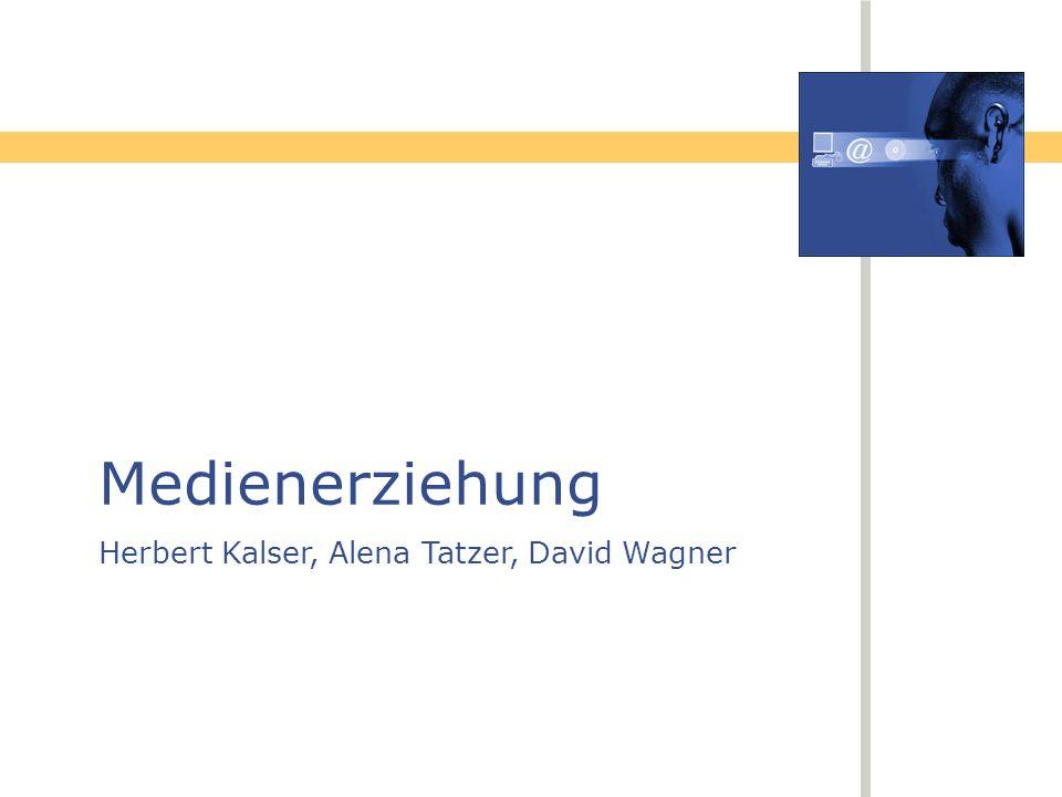 Medienerziehung Herbert Kalser, Alena Tatzer, David Wagner