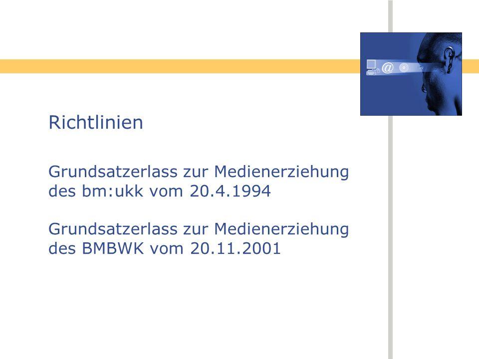 Richtlinien Grundsatzerlass zur Medienerziehung des bm:ukk vom 20.4.1994 Grundsatzerlass zur Medienerziehung des BMBWK vom 20.11.2001.