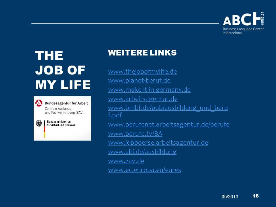 The job of my life Weitere LINKS www.thejobofmylife.de