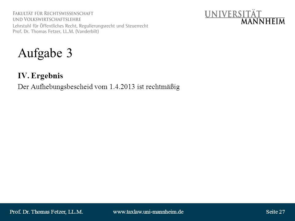 Aufgabe 3 IV. Ergebnis Der Aufhebungsbescheid vom 1.4.2013 ist rechtmäßig