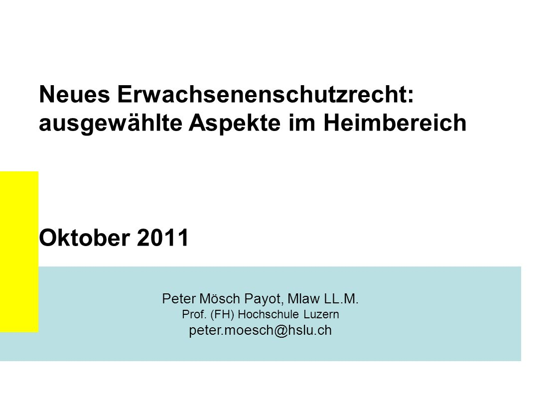 Neues Erwachsenenschutzrecht: ausgewählte Aspekte im Heimbereich Oktober 2011